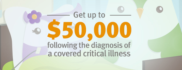 Get up to $50,000 following the diagnosis of a covered critical illness