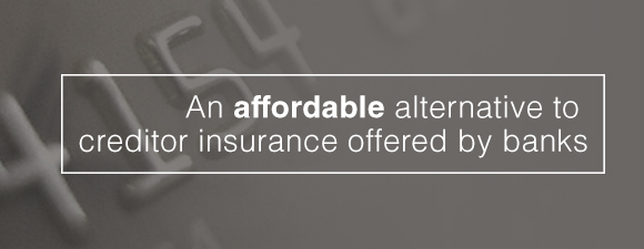 An affordable alternative to creditor insurance offered by banks