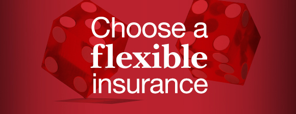 Choose a flexible insurance